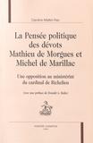 Caroline Maillet-Rao - La pensée politique des dévots Mathieu de Morgues et Michel de Marillac - Une opposition au ministériat du cardinal de Richelieu.