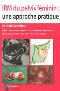 Caroline Mandoul et Patrice Taourel - IRM du pelvis féminin : une approche pratique.