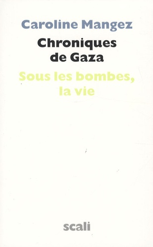 Caroline Mangez - Chroniques de Gaza - Sous les bombes, la vie.