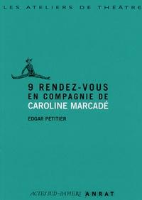 Caroline Marcadé et Edgar Petitier - 9 rendez-vous en compagnie de Caroline Marcadé.