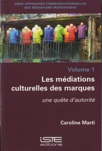 Caroline Marti - Les médiations culturelles des marques - Volume 1, Une quête d'autorité.