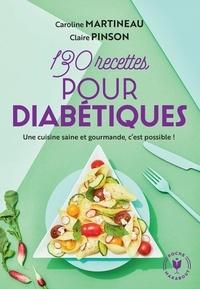Caroline Martineau et Claire Pinson - 130 recettes pour diabétiques.