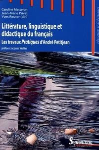 Caroline Masseron et Jean-Marie Privat - Littérature, linguistique et didactique du français - Les travaux Pratiques d'André Petitjean.
