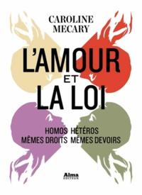Caroline Mécary - L'amour et la loi - Homos/hétéros : mêmes droits mêmes devoirs.