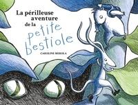 Caroline Merola - La périlleuse aventure de la petite bestiole.