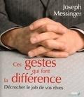 Caroline Messinger - Ces gestes qui font la différence, décrocher le job de vos rêves; Ces mots qui font la différence, décrocher le job de vos rêves.