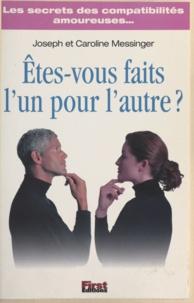 Caroline Messinger et Joseph Messinger - Êtes-vous faits l'un pour l'autre ? - Les secrets des compatibilités amoureuses.