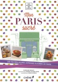 Caroline Mignot - Mon paris sucré - Pâtisseries, chocolateries, glaciers, salons de thé.