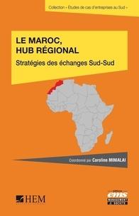 Caroline Minialai - Le Maroc, hub régional - Stratégies des échanges Sud-Sud.