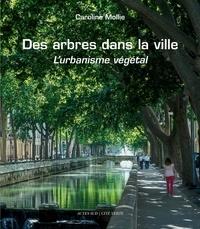 Caroline Mollie - Des arbres dans la ville - L'urbanisme végétal.