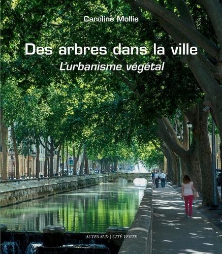 Des arbres dans la ville. L'urbanisme végétal