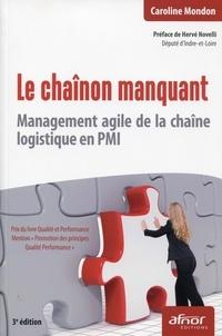Caroline Mondon - Le chaînon manquant - Management agile de la chaîne logistique en PMI.