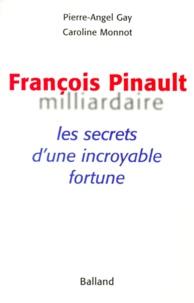 Histoiresdenlire.be FRANCOIS PINAULT MILLIARDAIRE. Les secrets d'une incroyable fortune Image