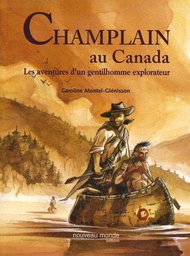 Caroline Montel-Glénisson - Champlain au Canada - Les aventures d'un gentilhomme explorateur.
