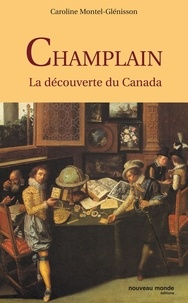 Caroline Montel-Glénisson - Champlain - La découverte du Canada.