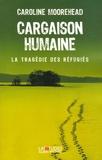 Caroline Moorehead - Cargaison humaine - La tragédie des réfugiés.