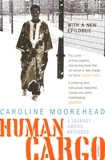 Caroline Moorehead - Human Cargo - A Journey Among Refugees.