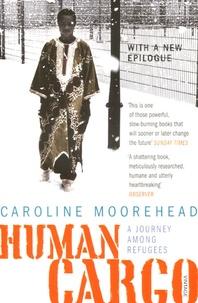 Caroline Moorehead - Human Cargo - A Journey Among Refugees.