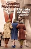 Caroline Moorehead - Un train en hiver.