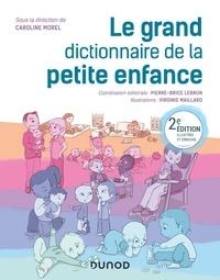 Caroline Morel - Le grand dictionnaire de la petite enfance - 2e éd..