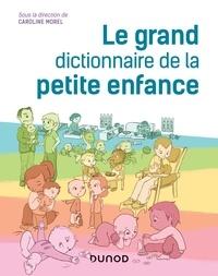 Caroline Morel - Le grand dictionnaire de la petite enfance.