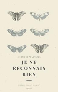 Caroline Morlat Mialaret - Je ne reconnais rien - Poésie - Émotions adultères.