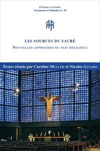 Caroline Muller et Nicolas Guyard - Les sources du sacré - Nouvelles approches du fait religieux.