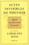Caroline Myss - Actes Invisibles de Pouvoir - Quand nos choix créent des miracles.