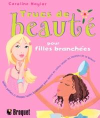 Trucs de beauté pour filles branchées- Lotions, potions et charmes faciles à concocter pour mettre en valeur toutes les facettes de ta beauté - Caroline Naylor | Showmesound.org
