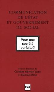 Caroline Ollivier-Yaniv et Michael Rinn - Communication de l'Etat et gouvernement du social - Pour une société parfaite ?.