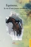 Caroline Osmont-Patiño - Equinoxe, la vie d'une jeune cavalière.