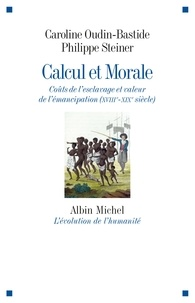 Caroline Oudin-Bastide et Philippe Steiner - Calcul et morale - La pensée économique de l'anti-esclavagisme au XVIIIè siècle.