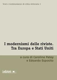 Caroline Patey et Edoardo Esposito - I modernismi delle riviste - Tra Europa e Stati Uniti.