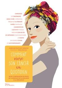 Caroline Paufichet-Burnouf et Claire Delvaux - Comment vivre son cancer au quotidien - Mon compagnon de route de l'annonce de la maladie à la résilience.