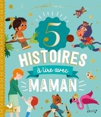 Caroline Pellissier et Virginie Aladjidi - 5 histoires à lire avec maman.