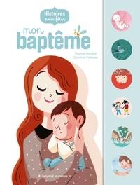 Caroline Pellissier et Virginie Aladjidi - Histoires pour fêter mon baptême.