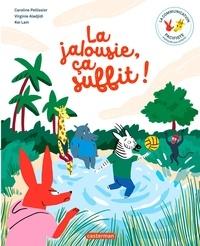 Caroline Pellissier et Virginie Aladjidi - La jalousie, ça suffit ! - La communication pacifiste expliquée aux enfants.