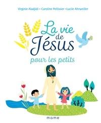 Caroline Pellissier et Virginie Aladjidi - La vie de Jésus pour les petits.