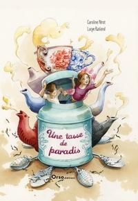 Caroline Pérot et Lucye Rioland - Une tasse de paradis.