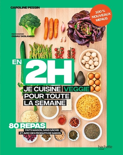 Caroline Pessin - En 2 h je cuisine veggie pour toute la semaine tome 2 - 80 repas fait maison, sans gâchis et avec des produits de saison.