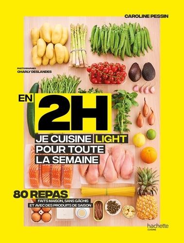 En 2h Je Cuisine Light Pour Toute La Semaine 80 Menus Faits Maison Sans Gachis Et Avec Des Produits De Saison Grand Format