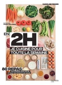 Caroline Pessin - En 2h je cuisine pour toute la semaine - 80 repas faits maison, sans gâchis et avec des produits de saison.