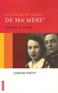 """Caroline Piketty - """"Je cherche les traces de ma mère"""" - Chroniques des archives."""