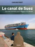 Caroline Piquet - Le canal de Suez - Une voie maritime pour l'Egypte et le monde.