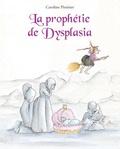 Caroline Pistinier - La prophétie de Dysplasia.