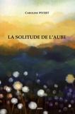 Caroline Pivert - La solitude de l'aube.