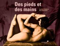 Caroline Pochon et Allan Rothschild - Des pieds et des mains.