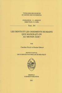 Caroline Polet et Rosine Orban - Les dents et les ossements humains - Que mangeait-on au Moyen Age ?.