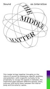 Caroline Profanter et Henry Andersen - The Middle Matter - Sound as interstice.