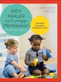 Caroline Quentin - Bien parler avec la pédagogie Montessori - 30 activités pas-à-pas de la naissance à 3 ans. Avec 130 cartes, 1 jeu de cartes.